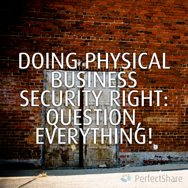 Doing Physical Business Security Right: Question Everything