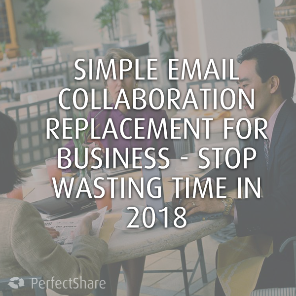 Simple email collaboration replacement for business - stop wasting time in 2018